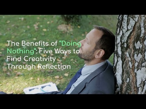 "The Benefits of ""Doing Nothing"": Five Ways to Find Creativity Through Reflection"